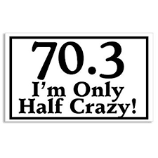 70 3 I M Only Half Crazy Triathlon Sticker Decal Tri Ironman Decal Size 3 X 5 Inch Walmart Com Walmart Com