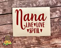 Nana Decal Nana Live Love Spoil Decal Cup Decal Car Etsy Cup Decal Computer Decal Wine Glass Decals