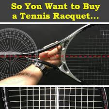 so you want to a tennis racquet