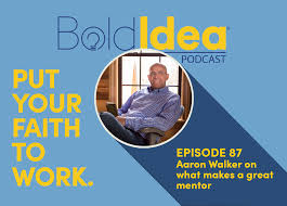 087 Aaron Walker on what makes a great mentor - BoldIdea Podcast