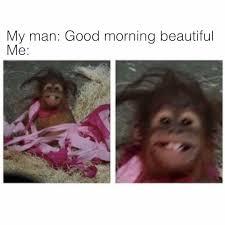 my man good morning beautiful me
