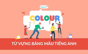 Bảng từ vựng màu sắc tiếng Anh đầy đủ nhất - Step Up English