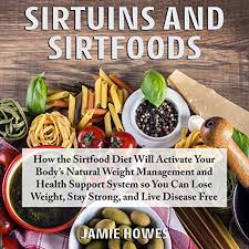 Amazon.com: Sirtuins and Sirtfoods: How the Sirtfood Diet Will Activate  Your Body's Natural Weight Management and Health Support System So You Can  Lose Weight, Stay Strong, and Live Disease Free (Audible Audio