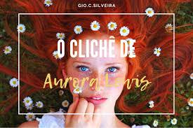 História O Clichê de Aurora Lewis - História escrita por GCsilveira -  Spirit Fanfics e Histórias