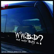 What Would Buffy Do From Buffy The Vampire Slayer Inspired Vinyl Car Decal Drama