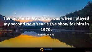 the last time i saw elvis was when i played my second new year