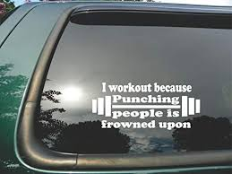 Amazon Com I Workout Because Punching People Is Frowned Upon Die Cut Vinyl Window Decal Sticker For Car Or Truck3 5 X8 Kitchen Dining