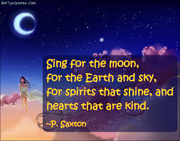 sing for the moon for the earth and sky for spirits that shine