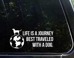 Amazon Com Funny Sticker For Men Life Is A Journey Best Traveled With A Dog Vinyl Decal Sticker For Windows Car Trucks Laptop 9 Inch Home Kitchen