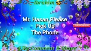 mr hasan please pick up the phone