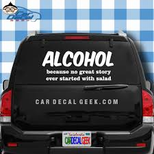 Alcohol Because No Great Story Ever Started With Salad Decal