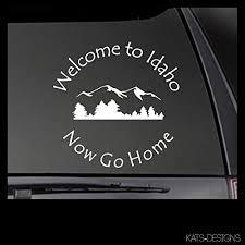 Amazon Com Cliffbennett Welcome To Idaho Now Go Home Vinyl Decal 6 12 Car Truck Window Sticker Ida 00007 Home Kitchen