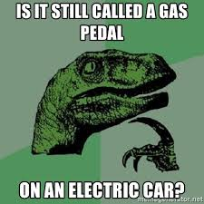 is it still called a gas pedal on an electric car? - Philosoraptor ...