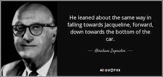 QUOTES BY ABRAHAM ZAPRUDER | A-Z Quotes