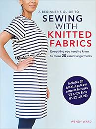 A Beginner's Guide to Sewing with Knitted Fabrics: Everything you need to  know to make 20 essential garments: Ward, Wendy: 9781782494683: Amazon.com:  Books