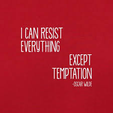 Image result for i can resist everything except temptation
