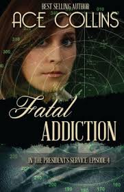 Fatal Addiction: In the President's Service Episode Four by Ace Collins,  Paperback   Barnes & Noble®
