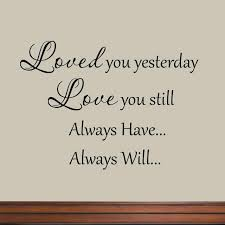 Winston Porter Clinton Loved You Yesterday Love You Still Always Have Always Will Love Wedding Quotes Wall Decal Wayfair