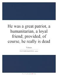 he was a great patriot a humanitarian a loyal friend