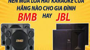 Nên chọn loa karaoke JBL hay BMB hát karaoke tốt hơn