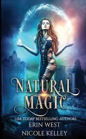 Natural Magic: West, Erin, Kelley, Nicole: 9781720048787: Amazon.com: Books
