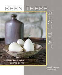 Amazon.com: Been There Shot That: Interior Design peared Down  (9780615844466): Rose, HIlary, Jordan, Jenifer: Books