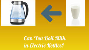 can you boil milk in electric kettles