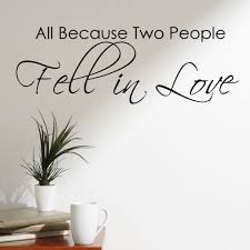 All Because Two People Fell In Love Wall Decal Sticker Decal The Walls