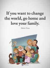 quotes if you want to change the world go home and love your