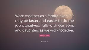 """robert d hales quote """"work together as a family even if it"""