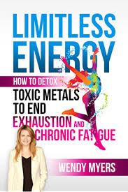 Amazon.com: Limitless Energy: How to Detox Toxic Metals to End Exhaustion  and Chronic Fatigue eBook: Myers, Wendy: Kindle Store