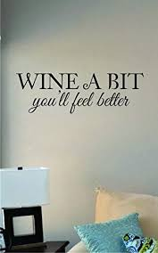 Amazon Com Js Artworks Wine A Bit You Ll Feel Better Vinyl Wall Art Decal Sticker Home Kitchen