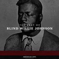 Johnson, Blind Willie : American Epic: The Best Of Blind Willie ...