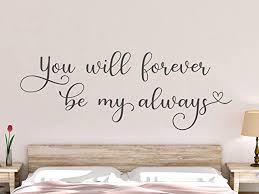 Amazon Com You Will Forever Be My Always Wall Decal Couple Wall Decal Bedroom Wall Decal Couple Wall Decor Bedroom Decor Over Bed Bedroom Quote Home Kitchen