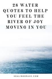 water quotes to help you feel the river of joy moving in you