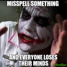 misspell something and everyone loses their minds meme joker