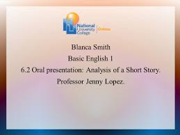 Blanca Smith Basic English Oral presentation: Analysis of a Short Story.  Professor Jenny Lopez. - ppt download