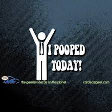 I Pooped Today Car Decal Graphic Window Stickers