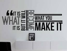It Is What It Is But It Will Become What You Make It Inspirational Typography Quote Wall Decal Office Home Decor 42x15 Inches Wall Quotes Office Wall Decals Wall Quotes Decals