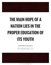 the main hope of a nation lies in the proper education of its