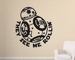 Star Wars Bb8 Wall Decal Force Awakens They See Me Rollin Disney Themed Room Wall Decor Vinyl Decal Wall Vinyl Decor Disney Themed Rooms Vinyl Decal Stickers