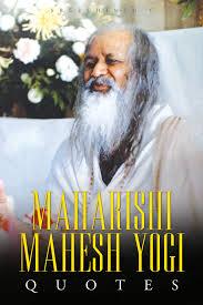 maharishi mahesh yogi quotes words from the father of