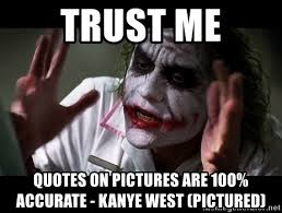 trust me quotes on pictures are % accurate kanye west