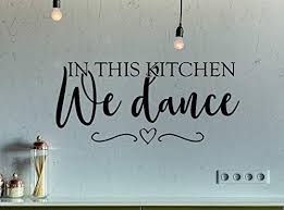 Amazon Com In This Kitchen We Dance Farmhouse Kitchen Country Kitchen Kitchen Wall Decor Kitchen Wall Decal This Kitchen Is For Dancing Home Kitchen