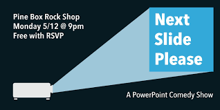Next Slide Please: A PowerPoint Comedy Show - 12 MAY 2019