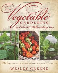 By Wesley Greene - Vegetable Gardening the Colonial Williamsburg Way:  18th-Century Methods for Today's Organic Gardeners: Wesley Greene:  Amazon.com: Books