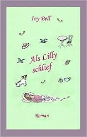 Als Lilly schlief: Bell, Ivy: 9783743174221: Amazon.com: Books