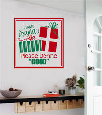 Dear Santa Please Define Good Christmas Decor Vinyl Decal Wall Stickers Letters Words