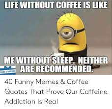 life out coffee is like is like out sleep neither are