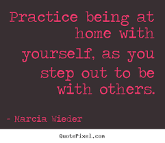 quotes about love practice being at home yourself as you